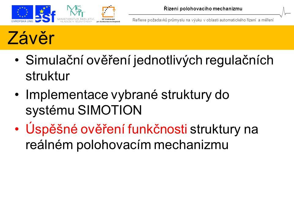 Reflexe požadavků průmyslu na výuku v oblasti automatického řízení a měření Řízení polohovacího mechanizmu Závěr Simulační ověření jednotlivých regulačních struktur Implementace vybrané struktury do systému SIMOTION Úspěšné ověření funkčnosti struktury na reálném polohovacím mechanizmu