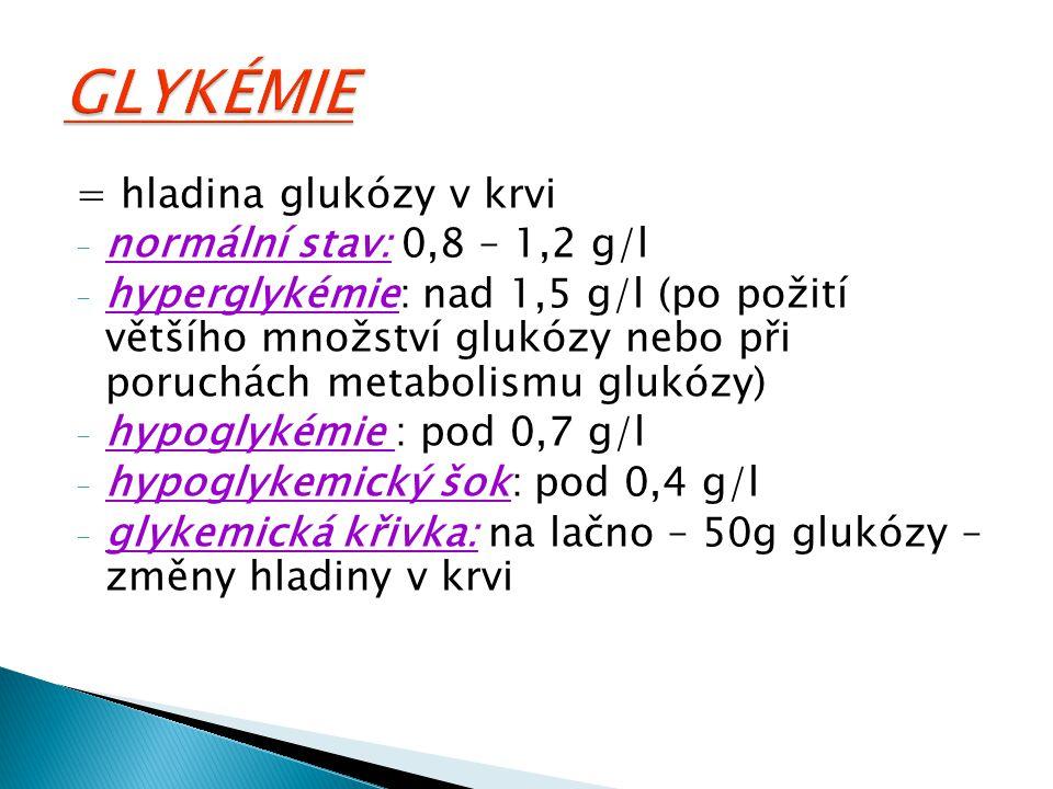 = hladina glukózy v krvi - normální stav: 0,8 – 1,2 g/l - hyperglykémie: nad 1,5 g/l (po požití většího množství glukózy nebo při poruchách metabolism