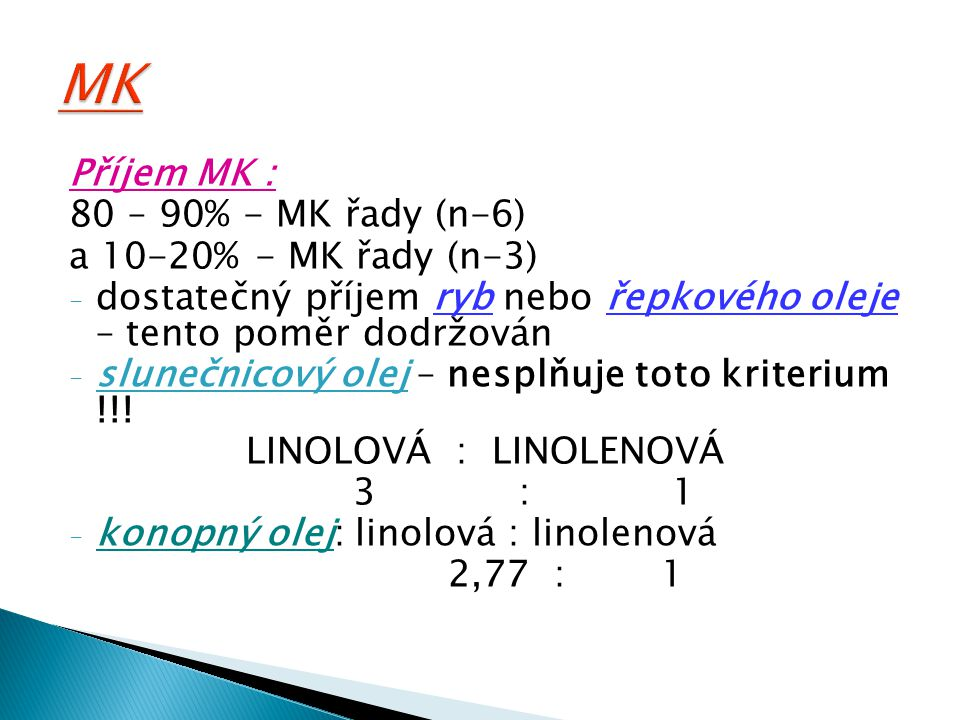 Příjem MK : 80 – 90% - MK řady (n-6) a 10-20% - MK řady (n-3) - dostatečný příjem ryb nebo řepkového oleje – tento poměr dodržován - slunečnicový olej