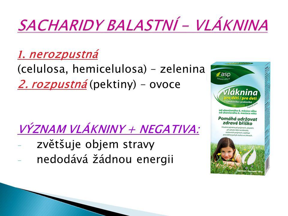 1. nerozpustná (celulosa, hemicelulosa) – zelenina 2. rozpustná (pektiny) – ovoce VÝZNAM VLÁKNINY + NEGATIVA: - zvětšuje objem stravy - nedodává žádno