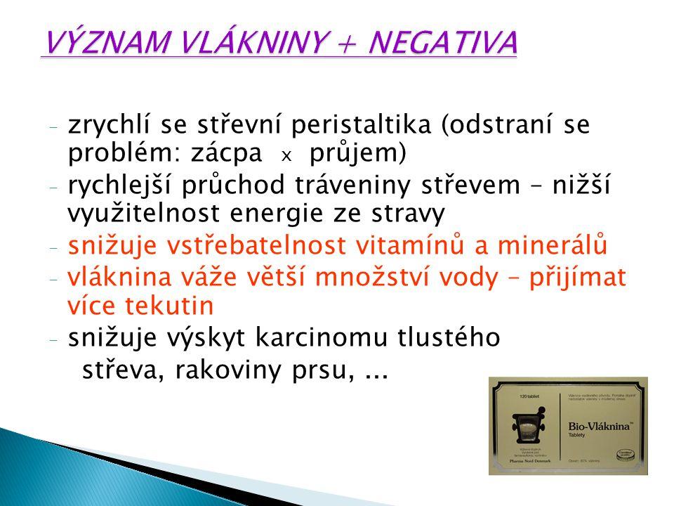- zrychlí se střevní peristaltika (odstraní se problém: zácpa x průjem) - rychlejší průchod tráveniny střevem – nižší využitelnost energie ze stravy -