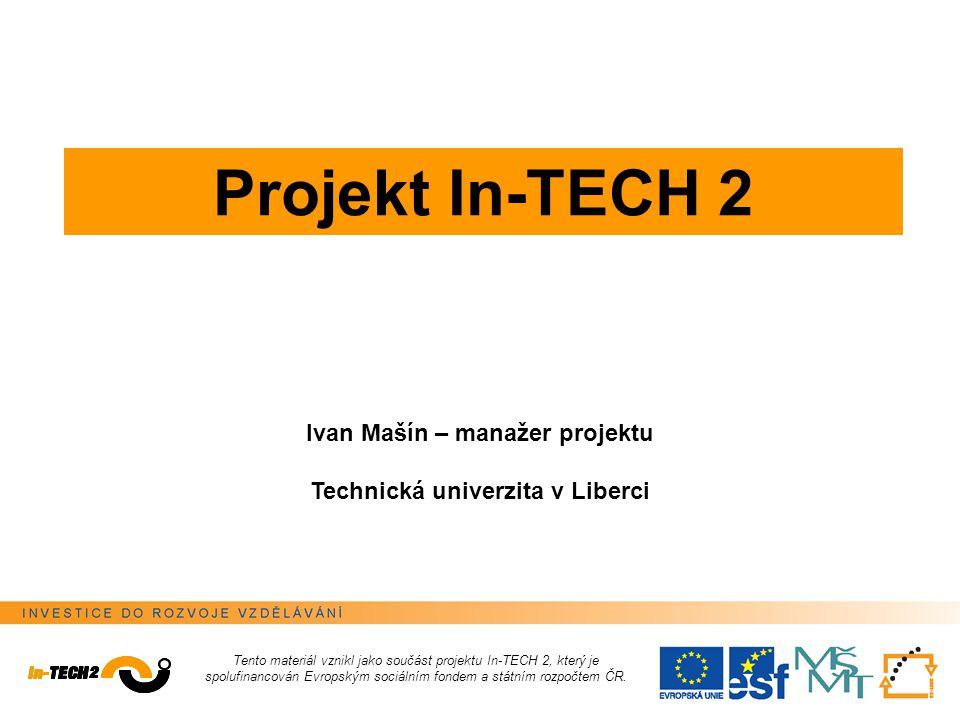 Identifikace projektu INVESTICE DO ROZVOJE VZDĚLÁVÁNÍ Projekt In-TECH 2 In-TECH 2, označuje společný projekt Technické univerzity v Liberci a jejích partnerů - Škoda Auto a.s.