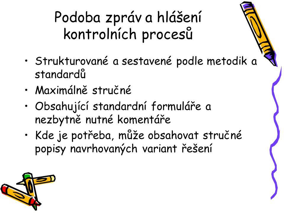 Podoba zpráv a hlášení kontrolních procesů Strukturované a sestavené podle metodik a standardů Maximálně stručné Obsahující standardní formuláře a nez