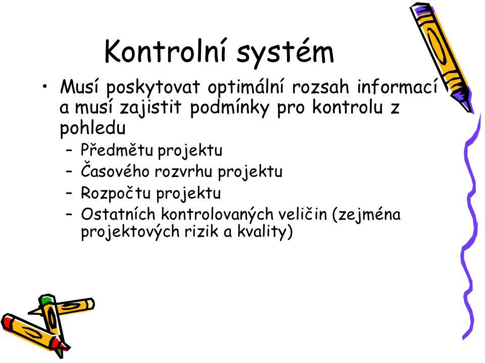 Kontrolní systém Musí poskytovat optimální rozsah informací a musí zajistit podmínky pro kontrolu z pohledu –Předmětu projektu –Časového rozvrhu proje