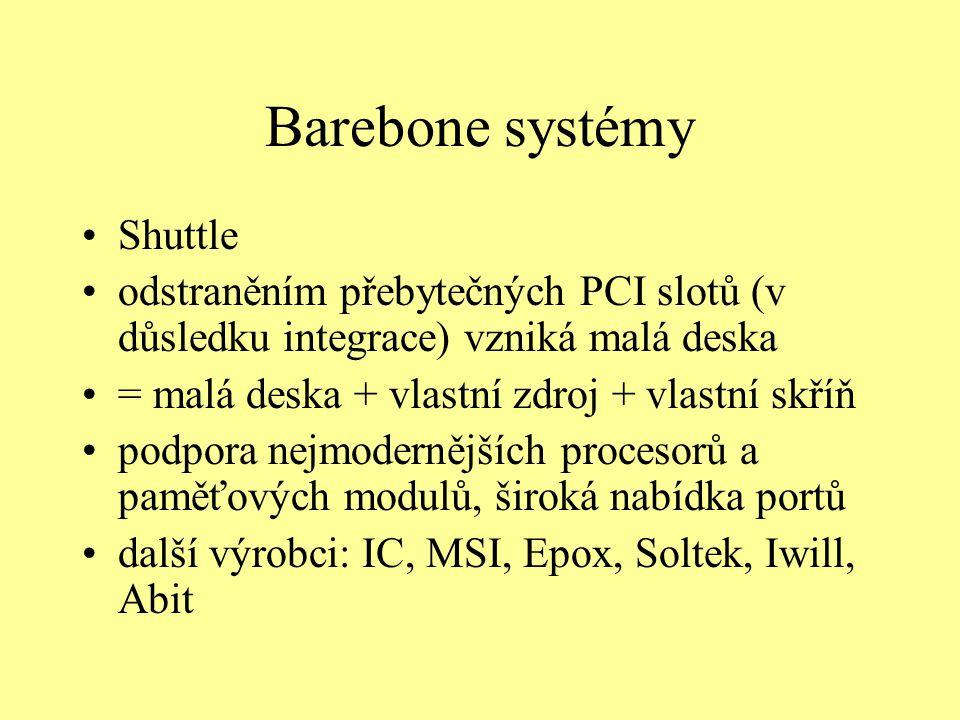 Barebone systémy Shuttle odstraněním přebytečných PCI slotů (v důsledku integrace) vzniká malá deska = malá deska + vlastní zdroj + vlastní skříň podpora nejmodernějších procesorů a paměťových modulů, široká nabídka portů další výrobci: IC, MSI, Epox, Soltek, Iwill, Abit