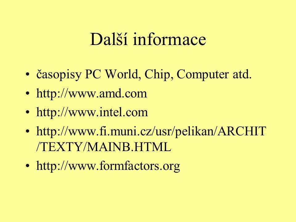 Další informace časopisy PC World, Chip, Computer atd. http://www.amd.com http://www.intel.com http://www.fi.muni.cz/usr/pelikan/ARCHIT /TEXTY/MAINB.H