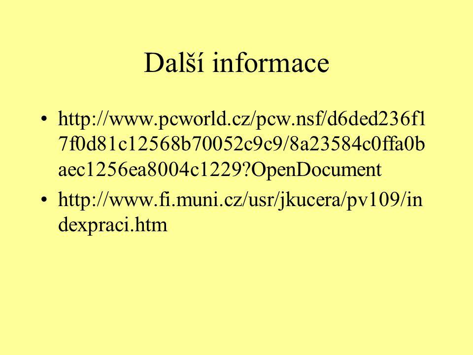 Další informace http://www.pcworld.cz/pcw.nsf/d6ded236f1 7f0d81c12568b70052c9c9/8a23584c0ffa0b aec1256ea8004c1229?OpenDocument http://www.fi.muni.cz/u