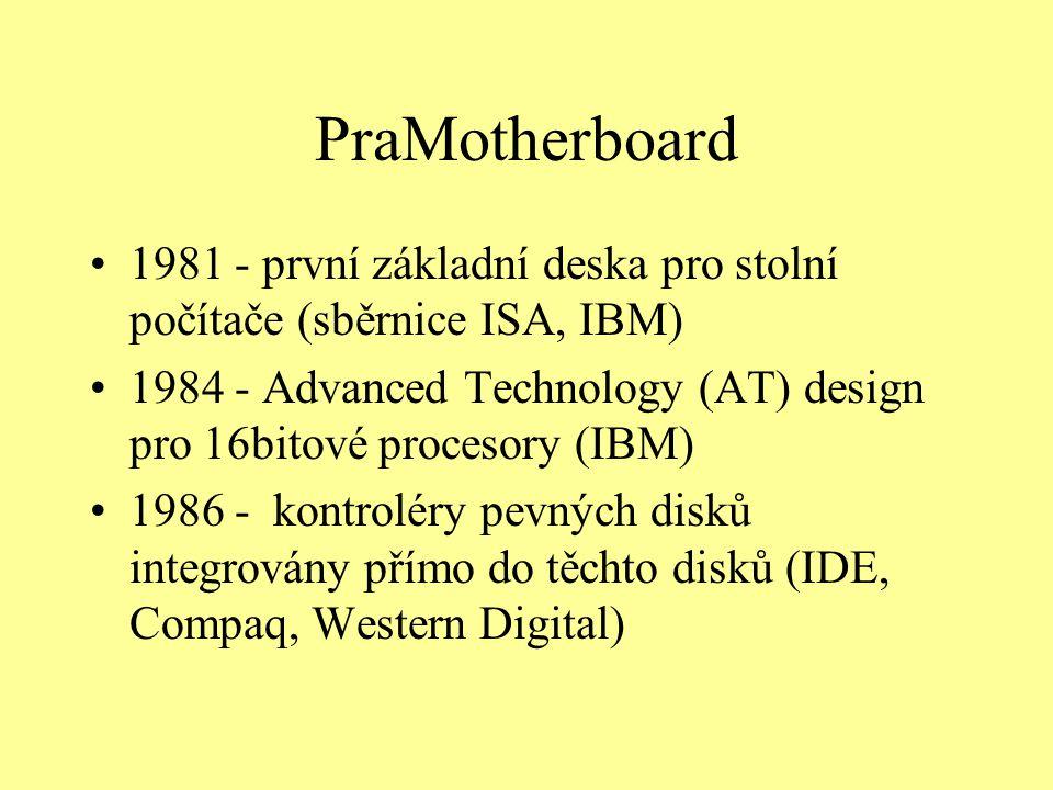PraMotherboard 1981 - první základní deska pro stolní počítače (sběrnice ISA, IBM) 1984 - Advanced Technology (AT) design pro 16bitové procesory (IBM) 1986 - kontroléry pevných disků integrovány přímo do těchto disků (IDE, Compaq, Western Digital)
