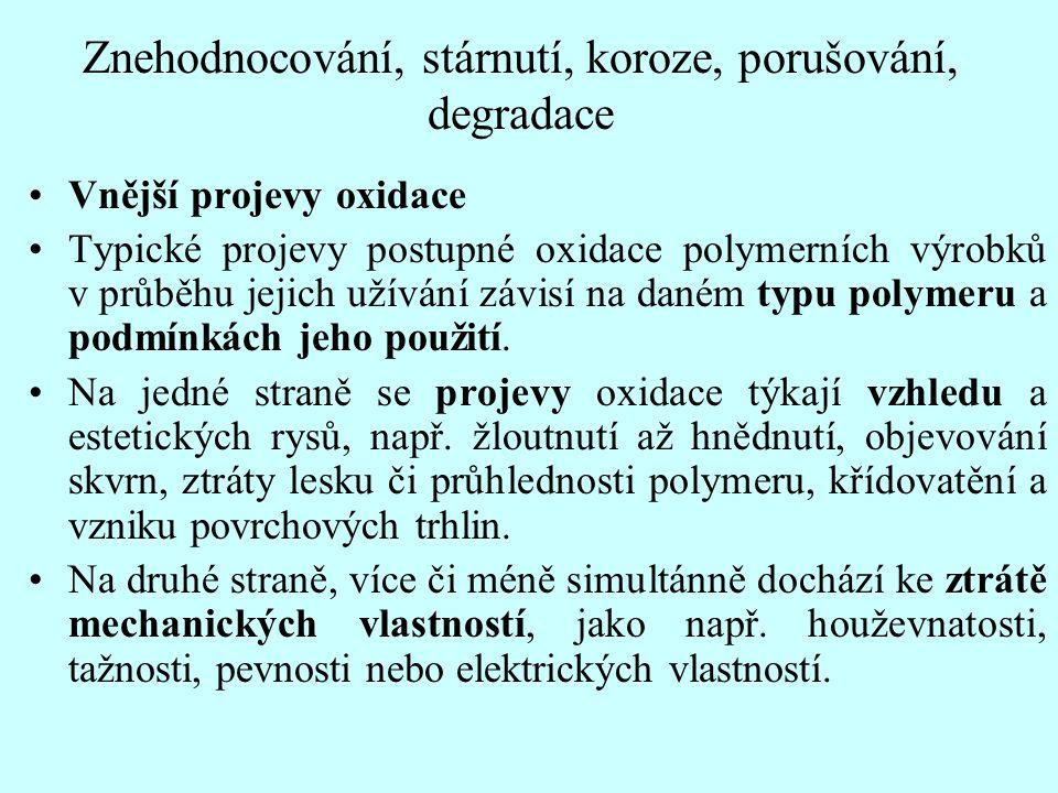 Znehodnocování, stárnutí, koroze, porušování, degradace Vnější projevy oxidace Typické projevy postupné oxidace polymerních výrobků v průběhu jejich u