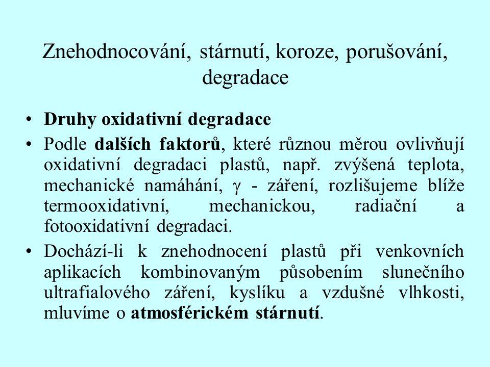 Znehodnocování, stárnutí, koroze, porušování, degradace Druhy oxidativní degradace Podle dalších faktorů, které různou měrou ovlivňují oxidativní degr