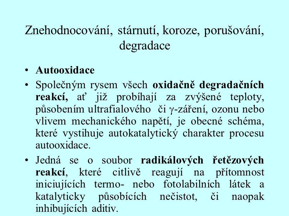 Znehodnocování, stárnutí, koroze, porušování, degradace Autooxidace Společným rysem všech oxidačně degradačních reakcí, ať již probíhají za zvýšené te