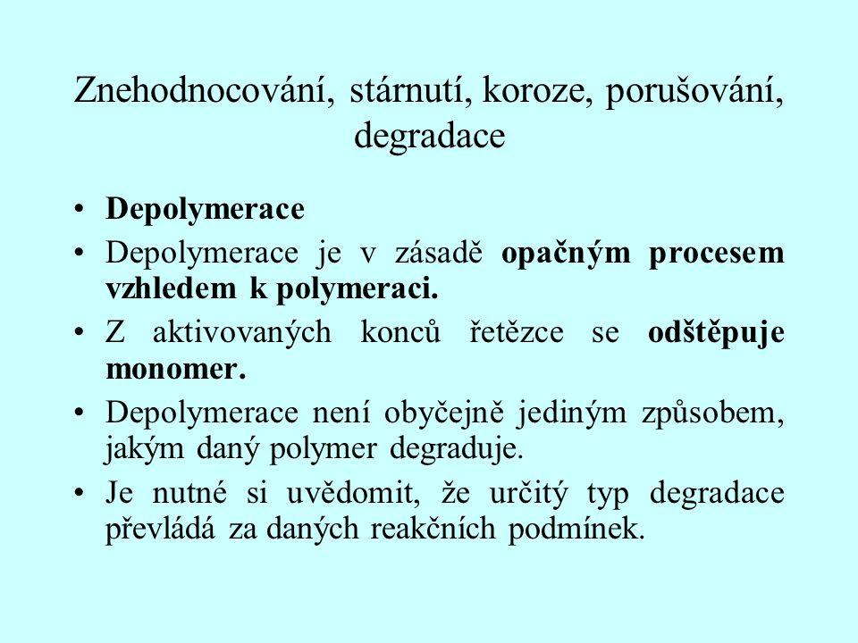 Znehodnocování, stárnutí, koroze, porušování, degradace Depolymerace Depolymerace je v zásadě opačným procesem vzhledem k polymeraci. Z aktivovaných k