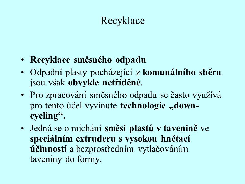 Recyklace Recyklace směsného odpadu Odpadní plasty pocházející z komunálního sběru jsou však obvykle netříděné. Pro zpracování směsného odpadu se čast