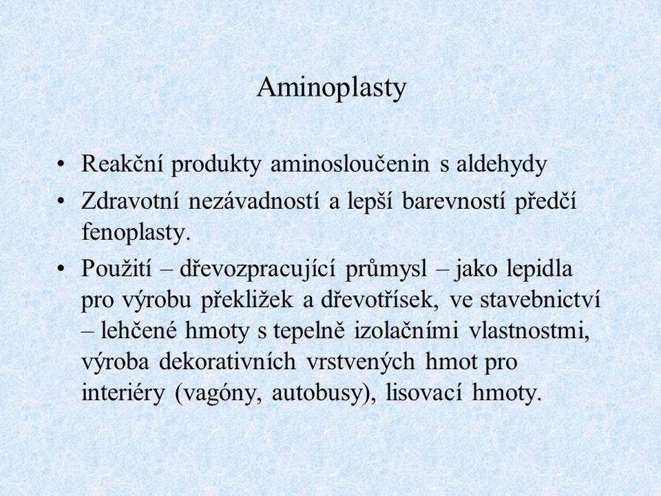 Aminoplasty Reakční produkty aminosloučenin s aldehydy Zdravotní nezávadností a lepší barevností předčí fenoplasty.