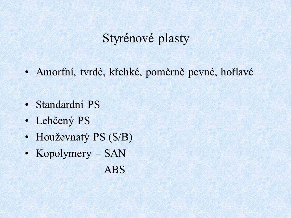 Styrénové plasty Amorfní, tvrdé, křehké, poměrně pevné, hořlavé Standardní PS Lehčený PS Houževnatý PS (S/B) Kopolymery – SAN ABS