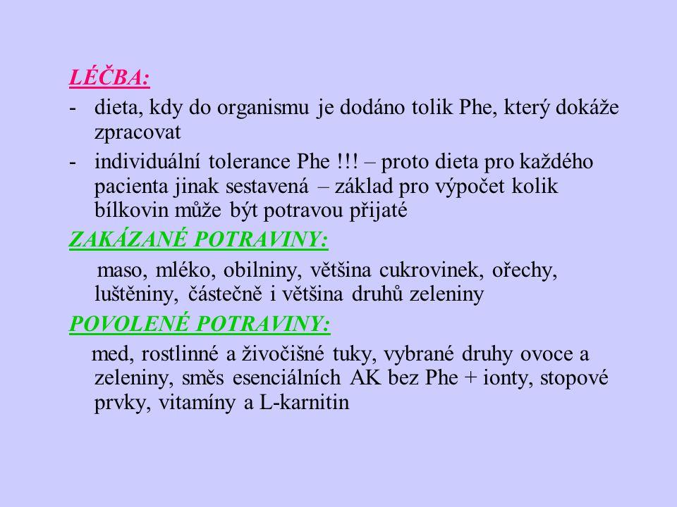 LÉČBA: -dieta, kdy do organismu je dodáno tolik Phe, který dokáže zpracovat -individuální tolerance Phe !!.