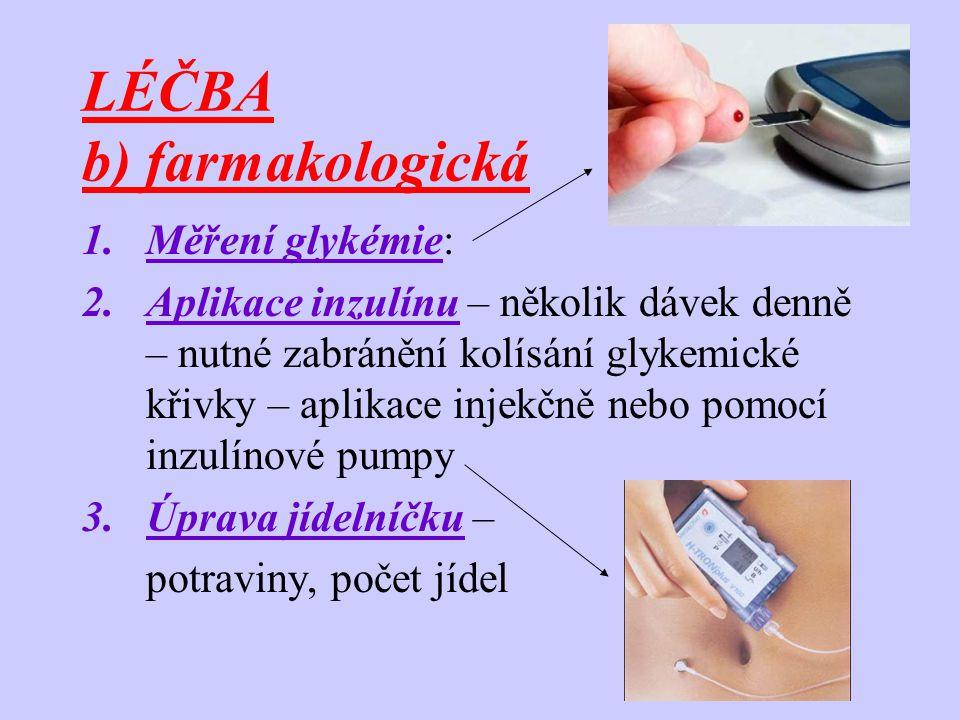 LÉČBA b) farmakologická 1.Měření glykémie: 2.Aplikace inzulínu – několik dávek denně – nutné zabránění kolísání glykemické křivky – aplikace injekčně nebo pomocí inzulínové pumpy 3.Úprava jídelníčku – potraviny, počet jídel