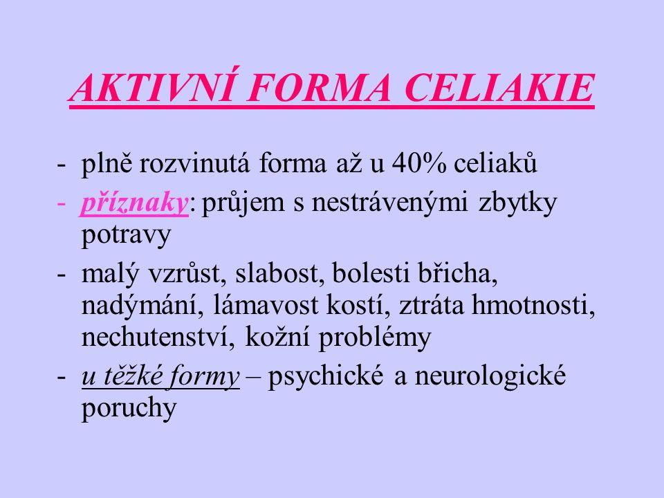 AKTIVNÍ FORMA CELIAKIE -plně rozvinutá forma až u 40% celiaků -příznaky: průjem s nestrávenými zbytky potravy -malý vzrůst, slabost, bolesti břicha, n