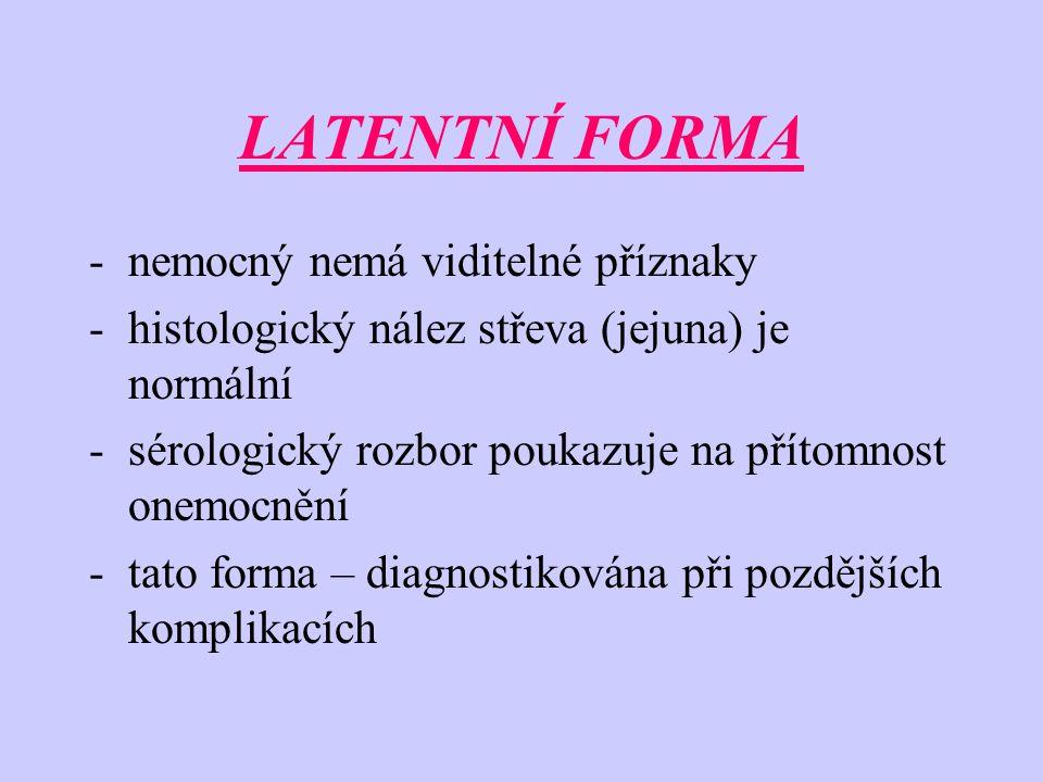 LATENTNÍ FORMA -nemocný nemá viditelné příznaky -histologický nález střeva (jejuna) je normální -sérologický rozbor poukazuje na přítomnost onemocnění -tato forma – diagnostikována při pozdějších komplikacích