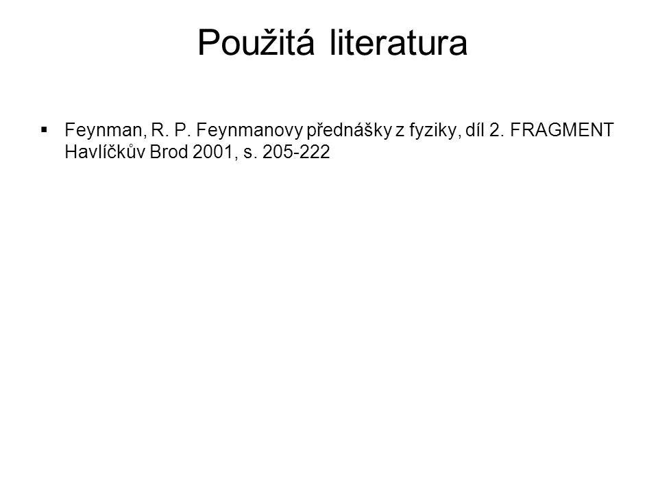  Feynman, R. P. Feynmanovy přednášky z fyziky, díl 2. FRAGMENT Havlíčkův Brod 2001, s. 205-222 Použitá literatura