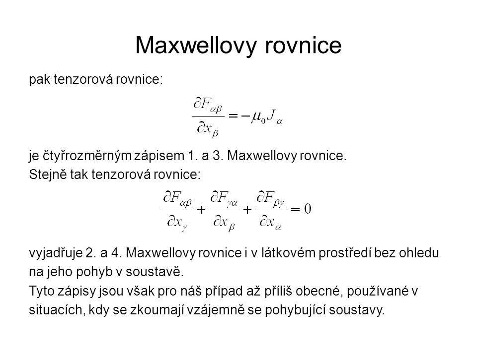 Maxwellovy rovnice pak tenzorová rovnice: je čtyřrozměrným zápisem 1. a 3. Maxwellovy rovnice. Stejně tak tenzorová rovnice: vyjadřuje 2. a 4. Maxwell