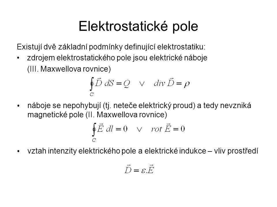 Elektrostatické pole Existují dvě základní podmínky definující elektrostatiku: zdrojem elektrostatického pole jsou elektrické náboje (III. Maxwellova