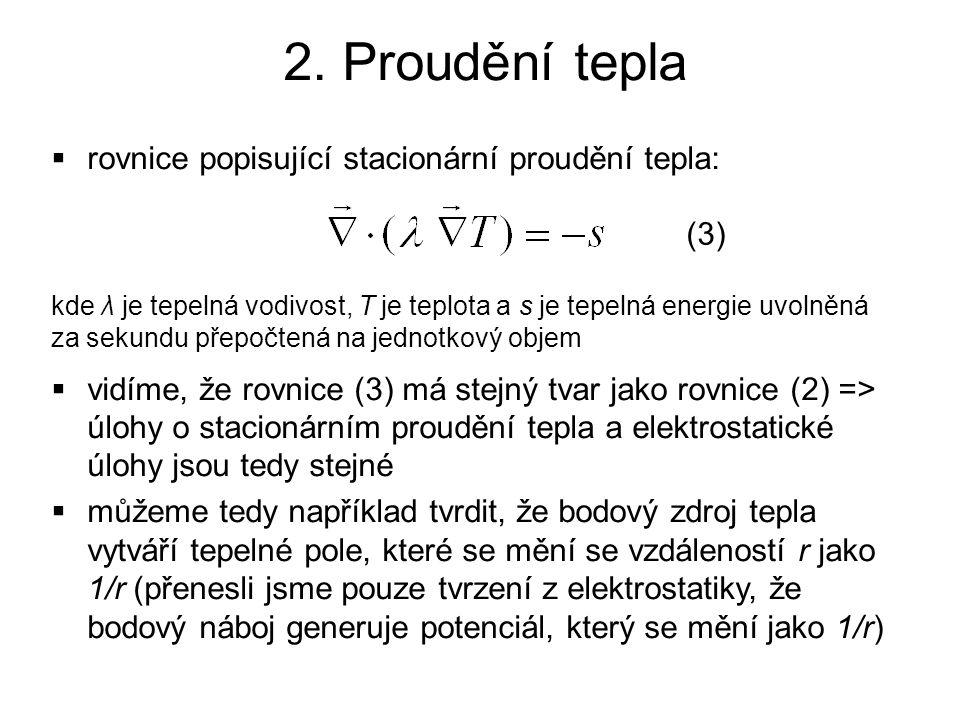 2. Proudění tepla  rovnice popisující stacionární proudění tepla:  vidíme, že rovnice (3) má stejný tvar jako rovnice (2) => úlohy o stacionárním pr