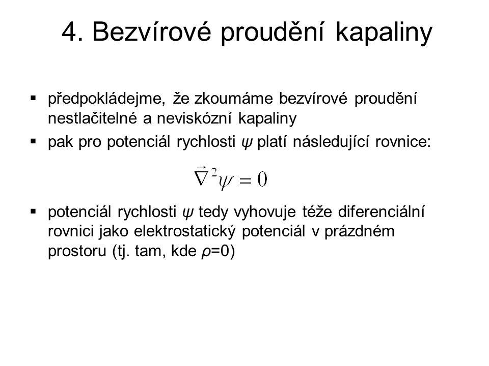  předpokládejme, že zkoumáme bezvírové proudění nestlačitelné a neviskózní kapaliny  pak pro potenciál rychlosti ψ platí následující rovnice:  pote