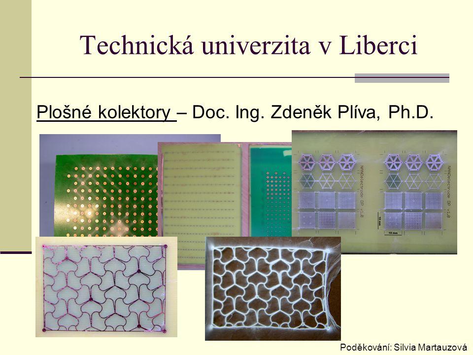 Technická univerzita v Liberci Plošné kolektory – Doc. Ing. Zdeněk Plíva, Ph.D. Poděkování: Silvia Martauzová