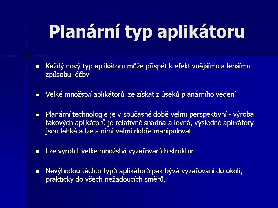 Planární typ aplikátoru Každý nový typ aplikátoru může přispět k efektivnějšímu a lepšímu způsobu léčby Každý nový typ aplikátoru může přispět k efekt
