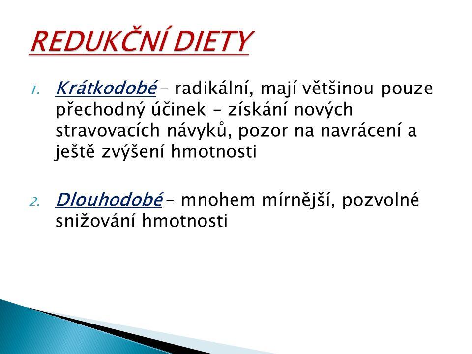 1. Krátkodobé – radikální, mají většinou pouze přechodný účinek – získání nových stravovacích návyků, pozor na navrácení a ještě zvýšení hmotnosti 2.