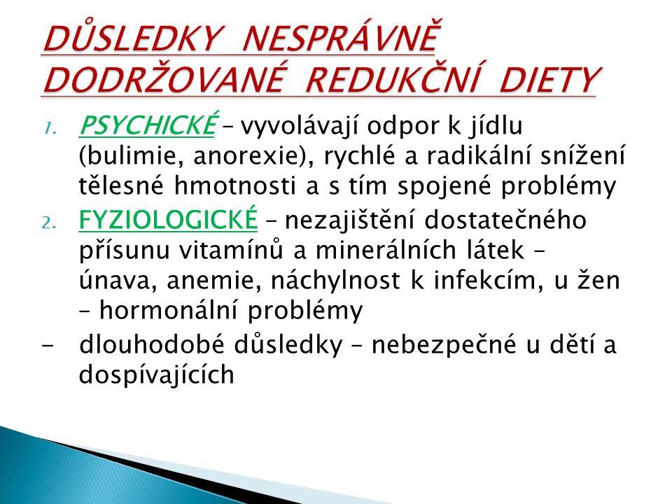 1. PSYCHICKÉ – vyvolávají odpor k jídlu (bulimie, anorexie), rychlé a radikální snížení tělesné hmotnosti a s tím spojené problémy 2. FYZIOLOGICKÉ – n