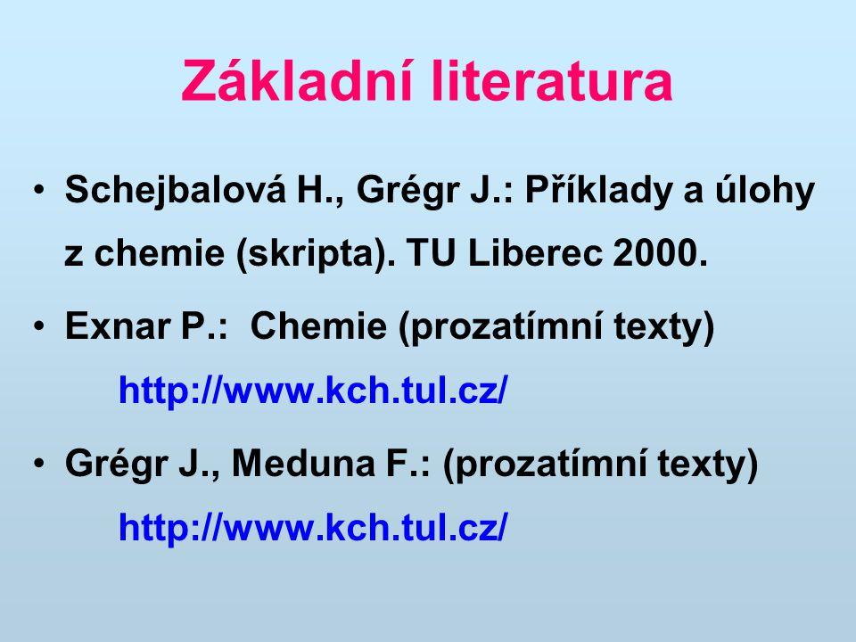 Základní literatura Schejbalová H., Grégr J.: Příklady a úlohy z chemie (skripta). TU Liberec 2000. Exnar P.: Chemie (prozatímní texty) http://www.kch