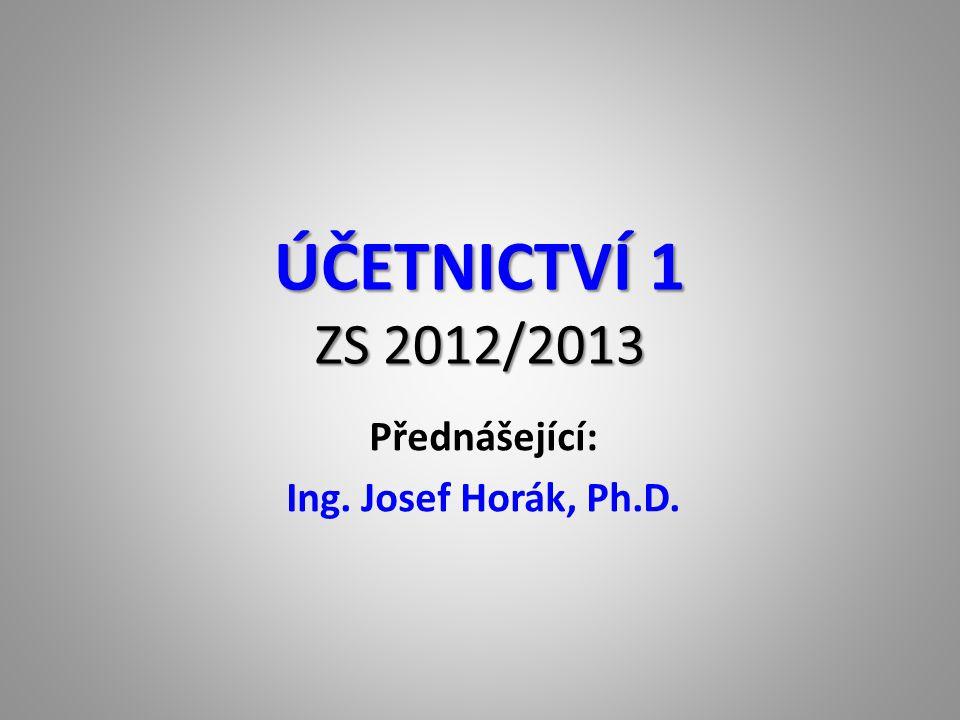 ÚČETNICTVÍ 1 ZS 2012/2013 Přednášející: Ing. Josef Horák, Ph.D.