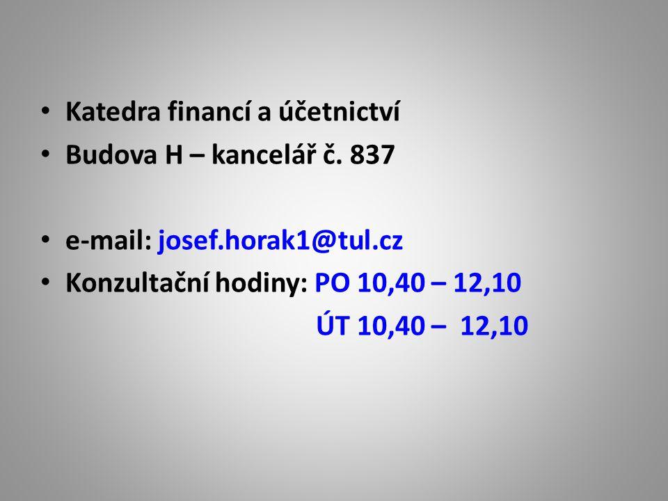 Katedra financí a účetnictví Budova H – kancelář č. 837 e-mail: josef.horak1@tul.cz Konzultační hodiny: PO 10,40 – 12,10 ÚT 10,40 – 12,10
