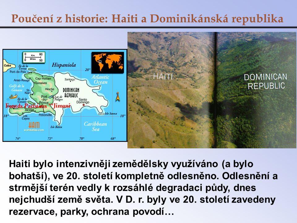 Poučení z historie: Haiti a Dominikánská republika Haiti bylo intenzivněji zemědělsky využíváno (a bylo bohatší), ve 20. století kompletně odlesněno.