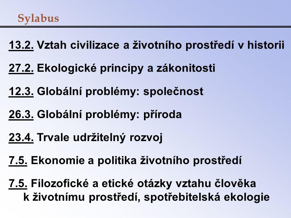 Sylabus 13.2. Vztah civilizace a životního prostředí v historii 27.2. Ekologické principy a zákonitosti 12.3. Globální problémy: společnost 26.3. Glob