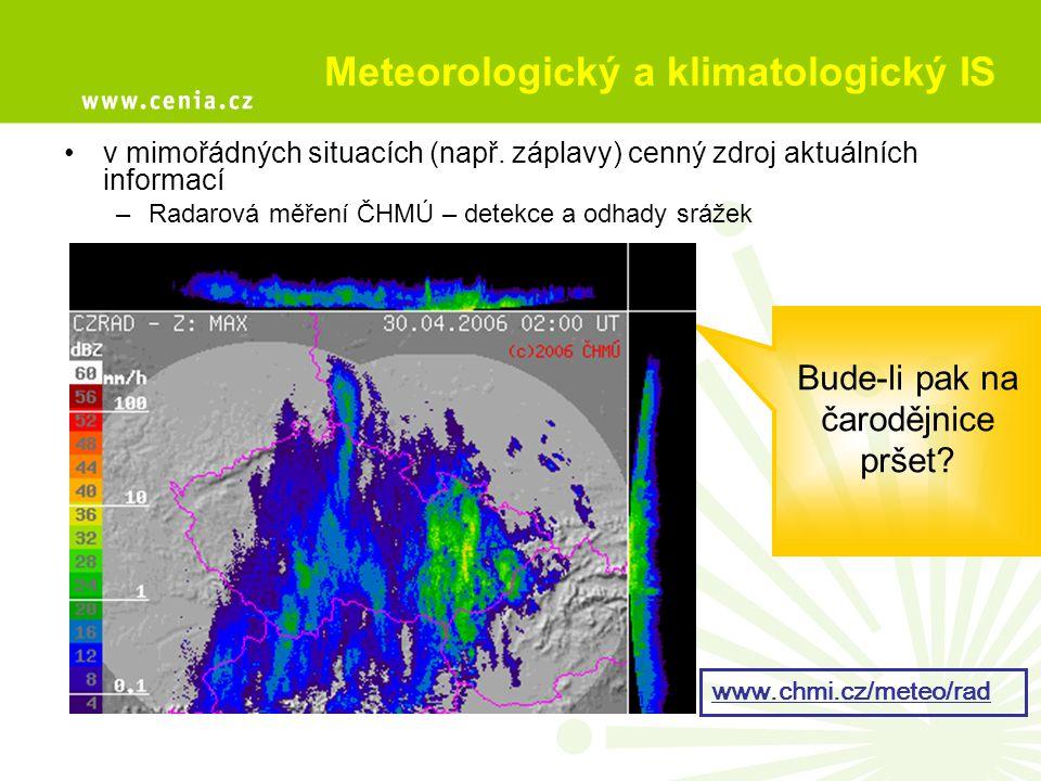 Meteorologický a klimatologický IS v mimořádných situacích (např. záplavy) cenný zdroj aktuálních informací –Radarová měření ČHMÚ – detekce a odhady s