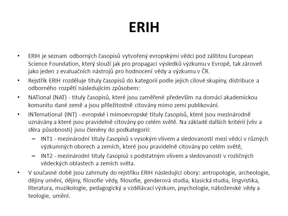 ERIH ERIH je seznam odborných časopisů vytvořený evropskými vědci pod záštitou European Science Foundation, který slouží jak pro propagaci výsledků vý