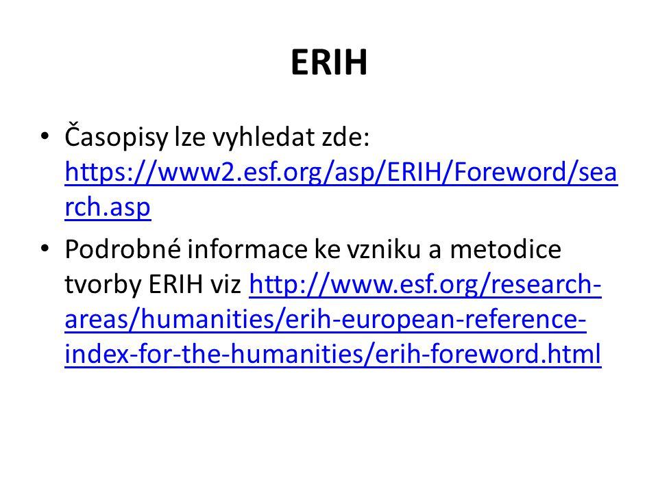 ERIH Časopisy lze vyhledat zde: https://www2.esf.org/asp/ERIH/Foreword/sea rch.asp https://www2.esf.org/asp/ERIH/Foreword/sea rch.asp Podrobné informa