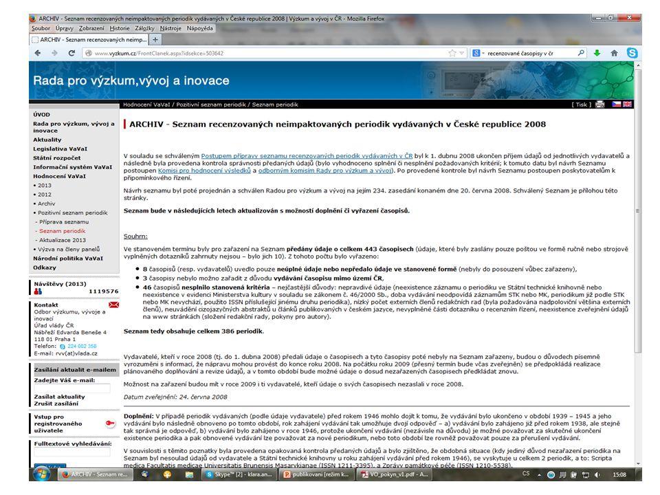 Metodika pro hodnocení výsledků vědy a výzkumu pro rok 2013 (viz http://www.vyzkum.cz/FrontClanek.aspx?idsekce=685899 a podle ní jsou v českých recenzovaných časopisech uznávány pouze články z následujících oborů: AB - dějiny, AG – právní vědy, AI - jazykověda, AJ - písemnictví, AL – umění, kulturní dědictví, AA – filosofie a náboženství, AC - archeologie, AD - politologie, AE – řízení, správa, administrativa, AM – pedagogika).
