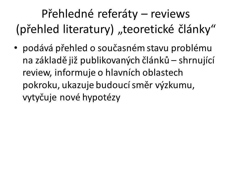 """Přehledné referáty – reviews (přehled literatury) """"teoretické články"""" podává přehled o současném stavu problému na základě již publikovaných článků –"""