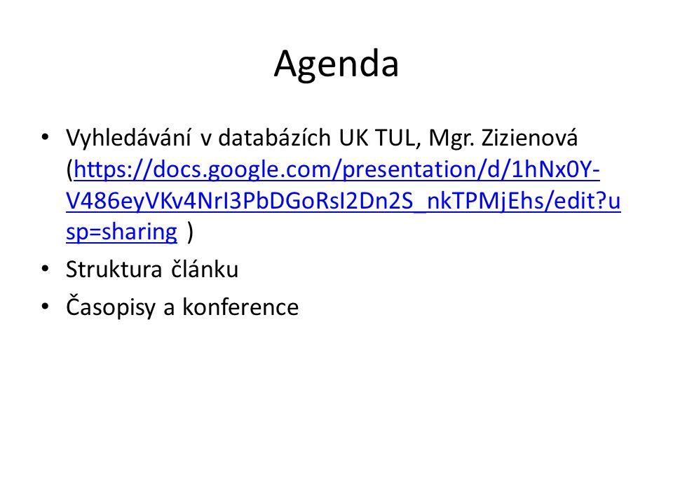 Agenda Vyhledávání v databázích UK TUL, Mgr. Zizienová (https://docs.google.com/presentation/d/1hNx0Y- V486eyVKv4NrI3PbDGoRsI2Dn2S_nkTPMjEhs/edit?u sp