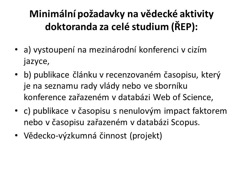 Minimální požadavky na vědecké aktivity doktoranda za celé studium (ŘEP): a) vystoupení na mezinárodní konferenci v cizím jazyce, b) publikace článku