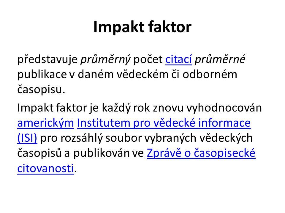 Impakt faktor představuje průměrný počet citací průměrné publikace v daném vědeckém či odborném časopisu.citací Impakt faktor je každý rok znovu vyhod