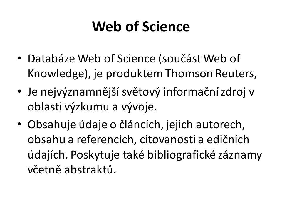 Web of Science Databáze Web of Science (součást Web of Knowledge), je produktem Thomson Reuters, Je nejvýznamnější světový informační zdroj v oblasti
