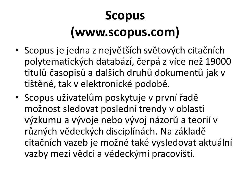 Scopus (www.scopus.com) Scopus je jedna z největších světových citačních polytematických databází, čerpá z více než 19000 titulů časopisů a dalších dr