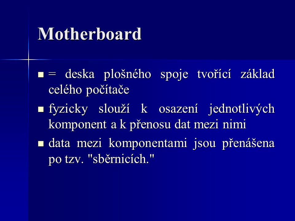 Motherboard = deska plošného spoje tvořící základ celého počítače = deska plošného spoje tvořící základ celého počítače fyzicky slouží k osazení jedno
