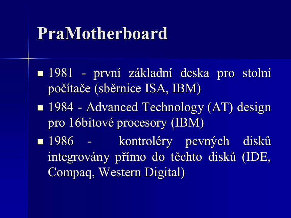 PraMotherboard 1981 - první základní deska pro stolní počítače (sběrnice ISA, IBM) 1981 - první základní deska pro stolní počítače (sběrnice ISA, IBM)