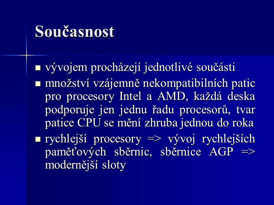 Současnost vývojem procházejí jednotlivé součásti vývojem procházejí jednotlivé součásti množství vzájemně nekompatibilních patic pro procesory Intel